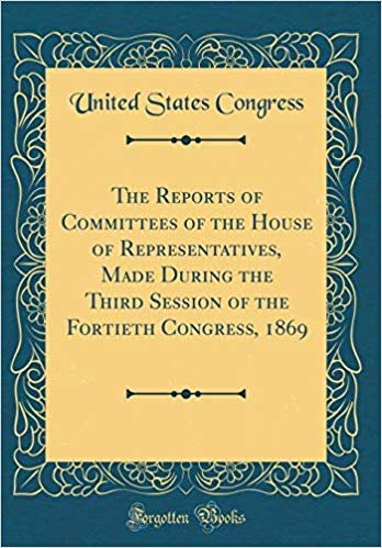 The Reports of Committees of the House of Representatives, Made During the Third Session of the Fortieth Congress, 1869 (Classic Reprint)