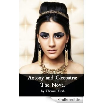 Antony and Cleopatra: The Novel: Shakespeare's Classic Play Retold As a Novel (Shakespeare As Fiction Book 5) (English Edition) [Kindle-editie]