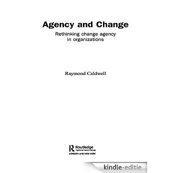 Agency and Change: Rethinking Change Agency in Organizations (Routledge Studies in Organizational Change & Development) [Kindle-editie]