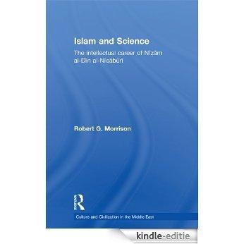 Islam and Science: The Intellectual Career of Nizam al-Din al-Nisaburi (Culture and Civilization in the Middle East) [Kindle-editie]