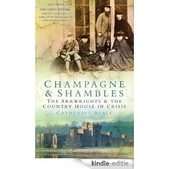 Champagne and Shambles: The Arkwrights and the Country House in Crisis [Kindle-editie]
