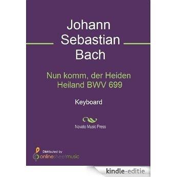 Nun komm, der Heiden Heiland BWV 699 - Piano [Kindle-editie]