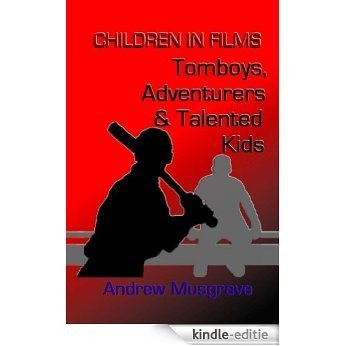 Tomboys, Adventurers & Talented Kids (Children in Films Book 3) (English Edition) [Kindle-editie]