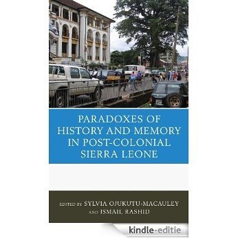 The Paradoxes of History and Memory in Post-Colonial Sierra Leone [Kindle-editie]