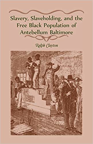 Slavery, Slaveholding, and the Free Black Population of Antebellum Baltimore