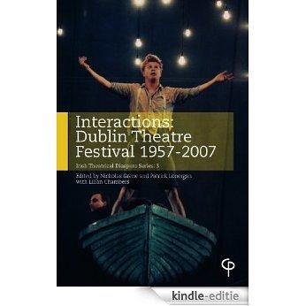 Interactions: Dublin Theatre Festival 1957-2007: 3 (Irish Theatrical Diaspora) [Kindle-editie]