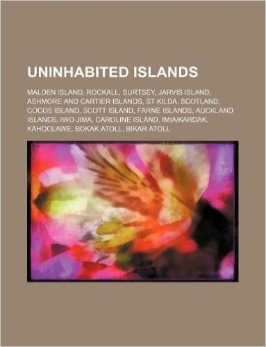 Uninhabited Islands: Malden Island, Rockall, Surtsey, Jarvis Island, Ashmore and Cartier Islands, St Kilda, Scotland, Cocos Island