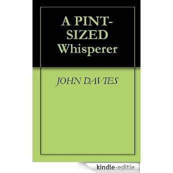 A PINT-SIZED Whisperer (English Edition) [Kindle-editie]