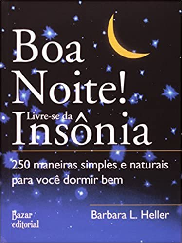 Boa Noite! Livre-se da Insônia: 250 maneiras simples e naturais para você dormir bem