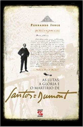 As Lutas, A Gloria E O Martirio De Santos Dumont (Em Portuguese do Brasil)