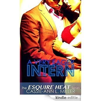 A Very Eager Intern - The Esquire HEAT Series (English Edition) [Kindle-editie]