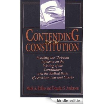 Contending For The Constitution: Recalling the Christian Influence on the Writing of the Constitution and the Biblical Basis of American Law and Liberty (English Edition) [Kindle-editie]