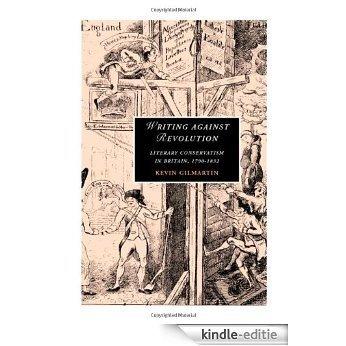 Writing Against Revolution: Literary Conservatism in Britain, 1790-1832 (Cambridge Studies in Romanticism) [Kindle-editie]