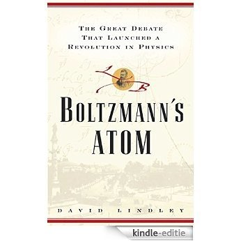 Boltzmanns Atom: The Great Debate That Launched A Revolution In Physics (English Edition) [Kindle-editie]