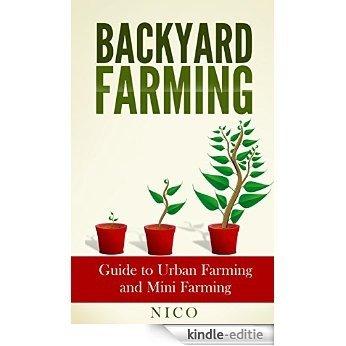Backyard Farming: Guide to Urban Farming and Mini Farming (Mini Farming, Urban Farming, Backyard Farming, Farming on an Acre, Backyard Chickens, Backyard Farm, Gardening) (English Edition) [Kindle-editie]