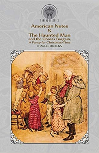American Notes & The Haunted Man and the Ghost's Bargain, A Fancy for Christmas-Time