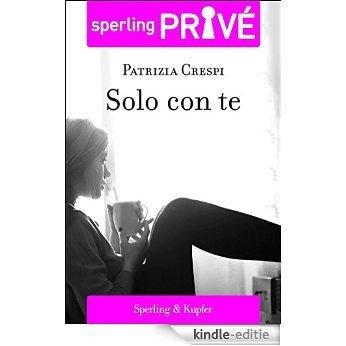 Solo con te - Sperling Privé (Italian Edition) [Kindle-editie]