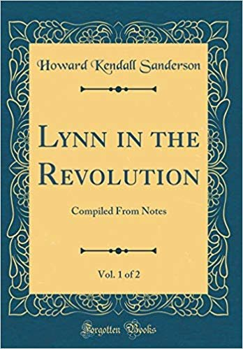 Lynn in the Revolution, Vol. 1 of 2: Compiled From Notes (Classic Reprint)