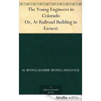 The Young Engineers in Colorado Or, At Railroad Building in Earnest (English Edition) [Kindle-editie]