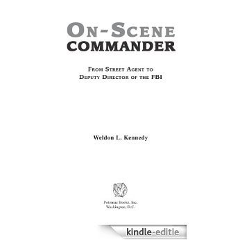 On-Scene Commander: From Street Agent to Deputy Director of the FBI [Kindle-editie]