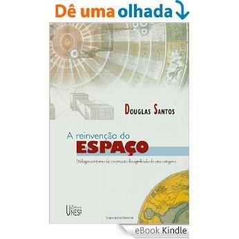 A reivenção do espaço: diálogos em torno da construção do significado de uma categoria [eBook Kindle]