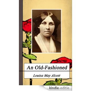 AN OLD-FASHIONED GIRL. (Annotated) (Louisa May Alcott Collection Book 18) (English Edition) [Kindle-editie]