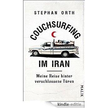 Couchsurfing im Iran: Meine Reise hinter verschlossene Türen (German Edition) [Kindle-editie]
