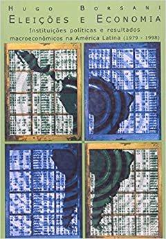 Eleições e Economia: Instituições Políticas e Resultados Macroeconômicos na América Latina (1979-1998)
