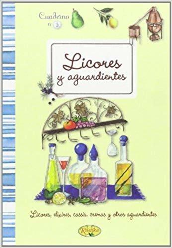 Licores y aguardientes caseros (Cuadernos de cocina)