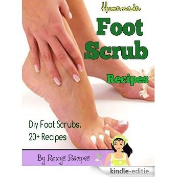 Homemade Foot Scrub Recipes. Diy Foot Scrubs. 20+ Recipes (Pamper Yourself Book 16) (English Edition) [Kindle-editie]