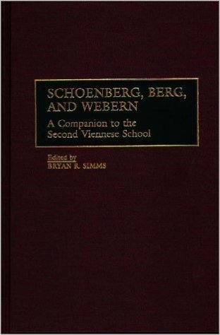 Schoenberg, Berg, and Webern: A Companion to the Second Viennese School