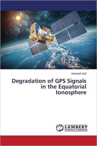 Degradation of GPS Signals in the Equatorial Ionosphere