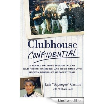 Clubhouse Confidential: A Yankee Bat Boy's Insider Tale of Wild Nights, Gambling, and Good Times with Modern Baseball's Greatest Team [Kindle-editie]