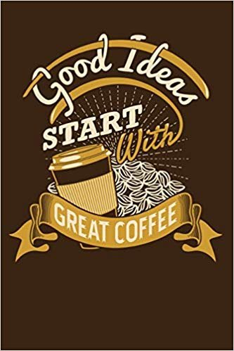 """Good Ideas Start With Great Coffee: Journal 6"""" x 9"""" 