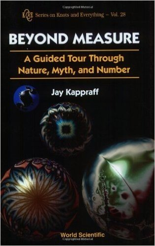 Beyond Measure: A Guided Tour Through Nature, Myth, and Number (Series on Knots and Everything, Volume 28)