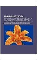 Turism I Egypten: Hotell I Egypten, Sevardheter I Egypten, Slaget VID El-Alamein, Biblioteket I Alexandria, Templen I Abu Simbel, Suezka