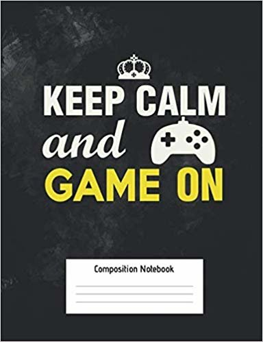 Keep Calm And Game On Composition Notebook: Video Gamer Notebook with College Ruled Line Paper | Medium Ruled Paper 100 pages
