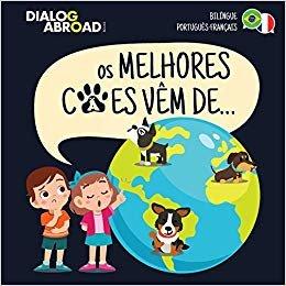 Os Melhores Cães Vêm De… (Bilíngue Português-Français): Uma Busca Global para Encontrar a Raça de Cão Perfeita