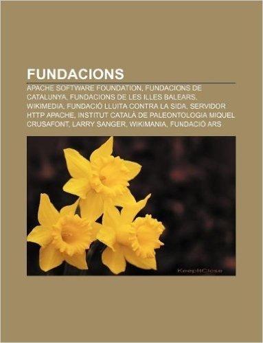 Fundacions: Apache Software Foundation, Fundacions de Catalunya, Fundacions de Les Illes Balears, Wikimedia, Fundacio Lluita Contr