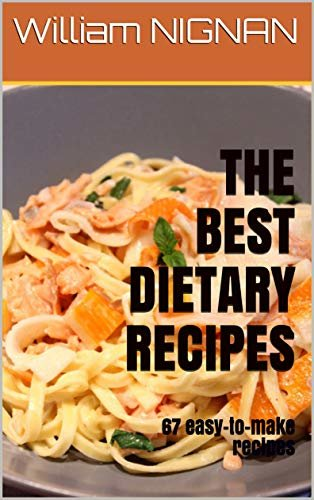 THE BEST DIETARY RECIPES : 67 easy-to-make recipes (English Edition)