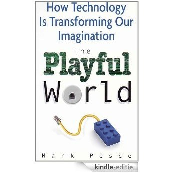 The Playful World: How Technology is Transforming Our Imagination (English Edition) [Kindle-editie]