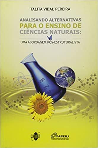 Analisando Alternativas Para o Ensino de Ciências Naturais. Uma Abordagem Pós-estruturalista