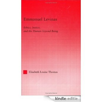 Emmanuel Levinas: Ethics, Justice, and the Human Beyond Being (Studies in Philosophy) [Kindle-editie]
