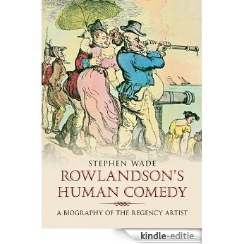Rowlandson's Human Comedy: A Biography of the Regency Artist (English Edition) [Kindle-editie]