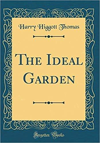 The Ideal Garden (Classic Reprint)