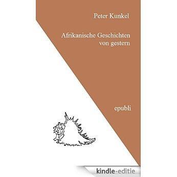 Afrikanische Geschichten von gestern (German Edition) [Kindle-editie]