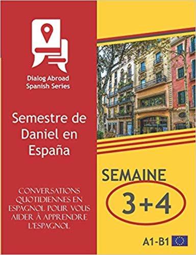Conversations quotidiennes en espagnol pour vous aider à apprendre l'espagnol - Semaine 3/Semaine 4: Semestre de Daniel en España (quinze jours)