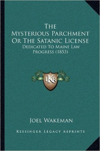 The Mysterious Parchment or the Satanic License: Dedicated to Maine Law Progress (1853)