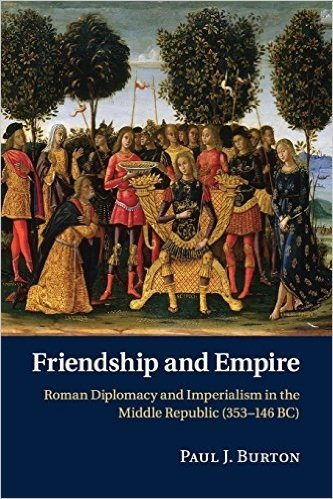 Friendship and Empire: Roman Diplomacy and Imperialism in the Middle Republic (353 146 BC)