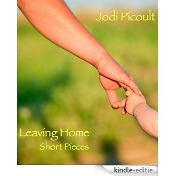Leaving Home: Short Pieces (Kindle Single) (English Edition) [Kindle-editie]
